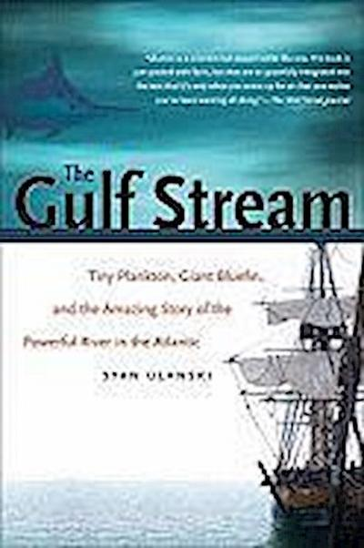 The Gulf Stream: Tiny Plankton, Giant Bluefin, and the Amazing Story of the Powerful River in the Atlantic