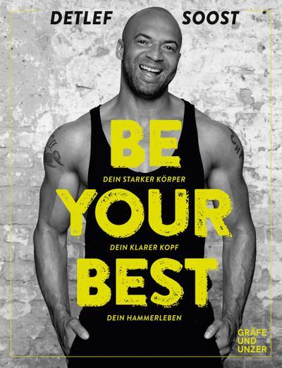 Be Your Best; Dein starker Körper - Dein klarer Kopf - Dein Hammerleben; Gräfe und Unzer Einzeltitel; Deutsch