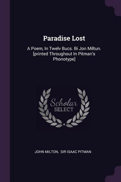 Paradise Lost: A Poem, in Twelv Bucs. Bi Jon Miltun. [printed Throughout in Pitman's Phonotype]