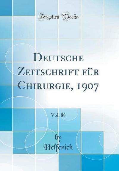 Deutsche Zeitschrift Für Chirurgie, 1907, Vol. 88 (Classic Reprint)