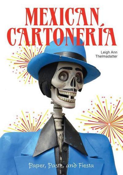Mexican Cartonería: Paper, Paste, and Fiesta / Papel, Engrudo Y Fiesta