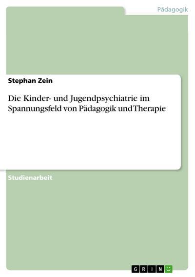Die Kinder- und Jugendpsychiatrie im Spannungsfeld von Pädagogik und Therapie