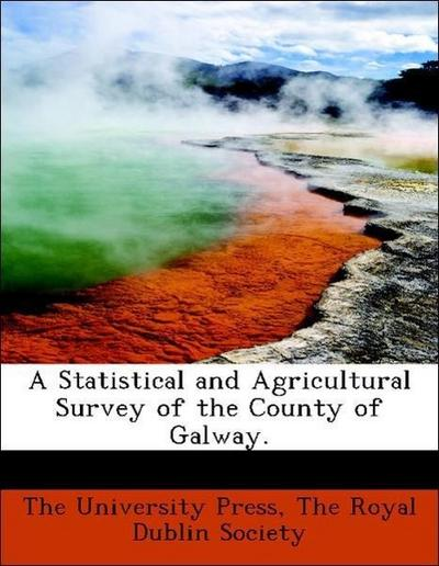 A Statistical and Agricultural Survey of the County of Galway.