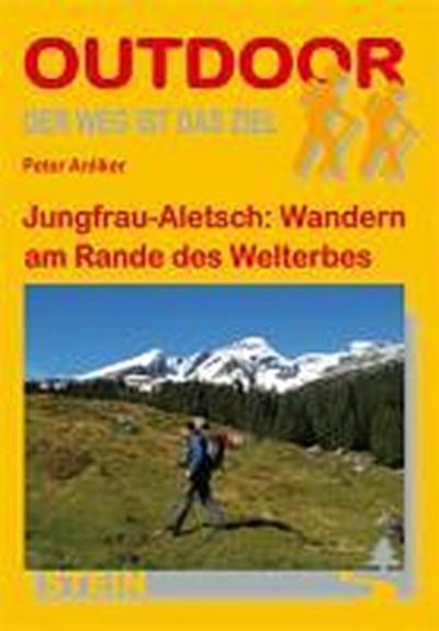 Jungfrau-Aletsch: Wandern am Rande des Welterbes: Der Weg ist das Ziel (OutdoorHandbuch)