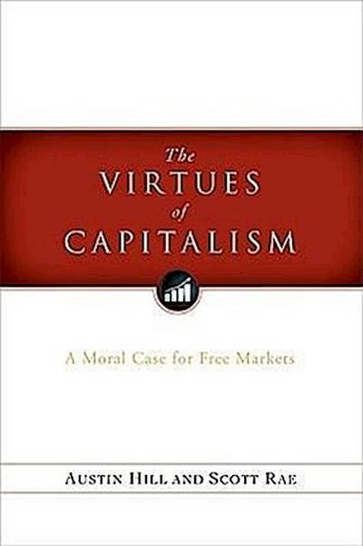 The Virtues of Capitalism: A Moral Case for Free Markets