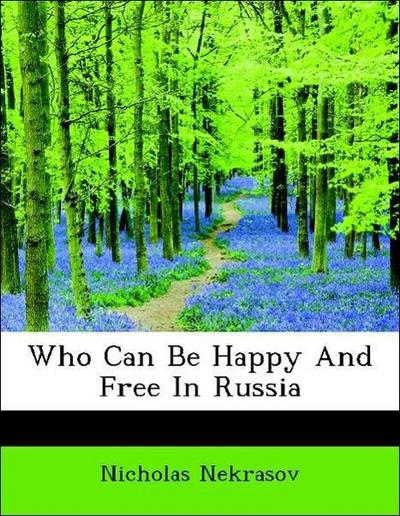 Nekrasov, N: Who Can Be Happy And Free In Russia
