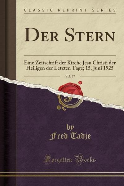Der Stern, Vol. 57: Eine Zeitschrift Der Kirche Jesu Christi Der Heiligen Der Letzten Tage; 15. Juni 1925 (Classic Reprint)