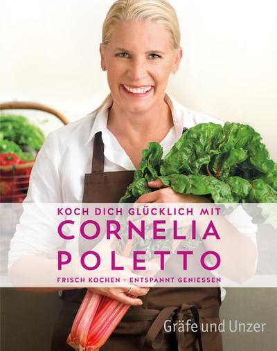 Koch dich glücklich mit Cornelia Poletto; Frisch kochen - entspannt genießen; Einzeltitel; Deutsch