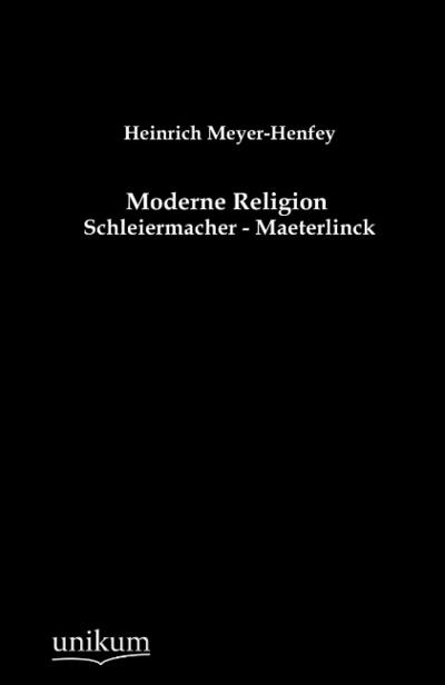 Moderne Religion: Schleiermacher - Maeterlinck