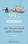 99 x Nordsee zwischen Sylt und Cuxhaven wie Sie sie noch nicht kennen; 99 x; Deutsch