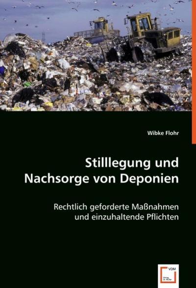 Stilllegung und Nachsorge von Deponien: Rechtlich geforderte Maßnahmen und einzuhaltende Pflichten