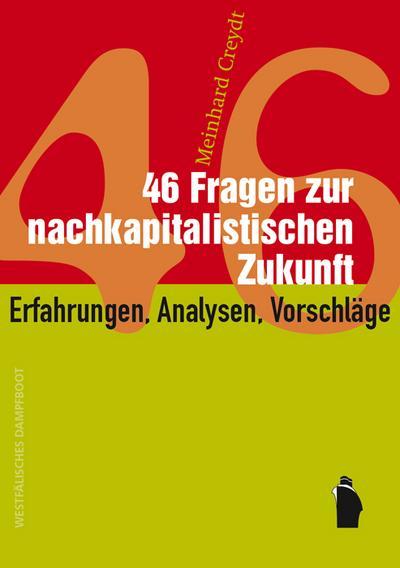 46 Fragen zur nachkapitalistischen Zukunft: Erfahrungen, Analysen, Vorschläge