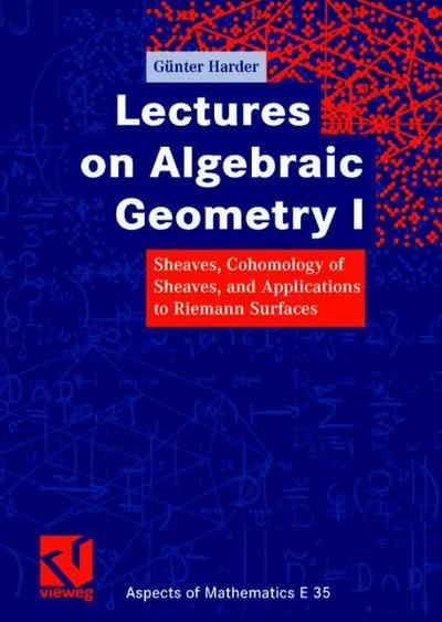 Lectures on Algebraic Geometry I: Sheaves, Cohomology of Sheaves, and Applications to Riemann Surfaces (Aspects of Mathematics)