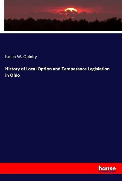 History of Local Option and Temperance Legislation in Ohio