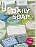 Daily Soap (kreativ.kompakt.): Kreative Seifenträume: handgemacht, farbenfroh und herrlich duftend - ideal auch zum Verschenken. Extra im Buch: Ein Seifenlabel