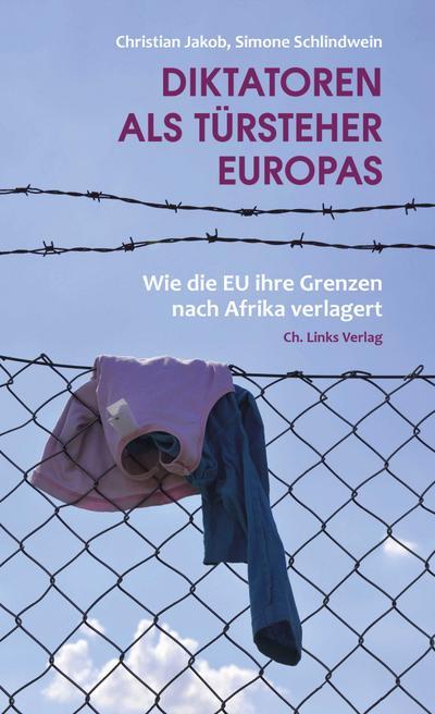 Diktatoren als Türsteher Europas; Wie die EU ihre Grenzen nach Afrika verlagert; Deutsch; 1 Ktn.