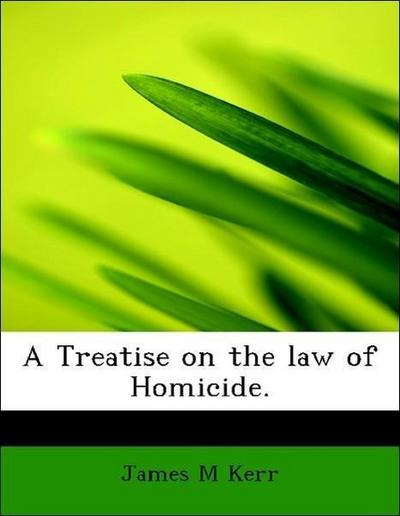 A Treatise on the law of Homicide.