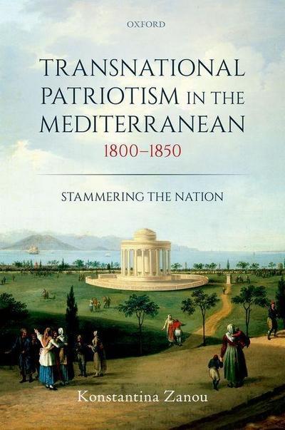 Transnational Patriotism in the Mediterranean, 1800-1850: Stammering the Nation