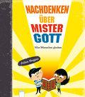 Nachdenken über Mister Gott; Was Menschen glauben   ; Ill. v. Choksi, Nishant /Aus d. Engl. v. Schmidt, Michael; , Mit farbigen Illustrationen -