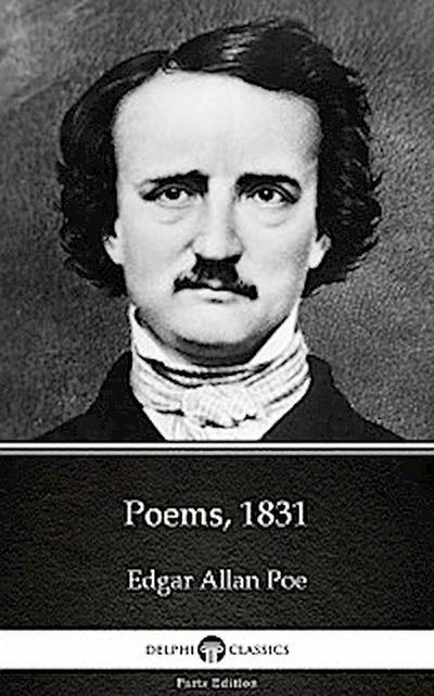 Poems, 1831 by Edgar Allan Poe - Delphi Classics (Illustrated)