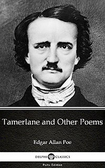 Tamerlane and Other Poems by Edgar Allan Poe - Delphi Classics (Illustrated)
