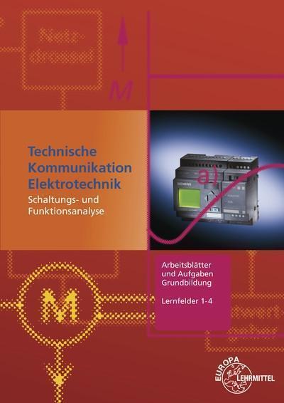 Arbeitsblätter und Aufgaben Grundbildung Lernfelder 1-4: Technische Kommunikation Elektrotechnik