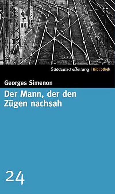 Der Mann, der den Zügen nachsah. SZ-Bibliothek Band 24