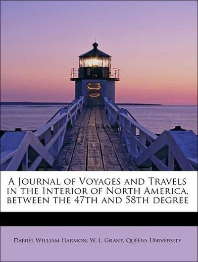 A Journal of Voyages and Travels in the Interior of North America, between the 47th and 58th degree