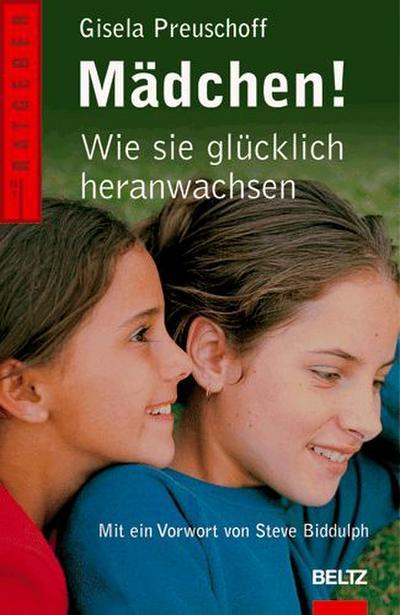 Mädchen!: Wie sie glücklich heranwachsen