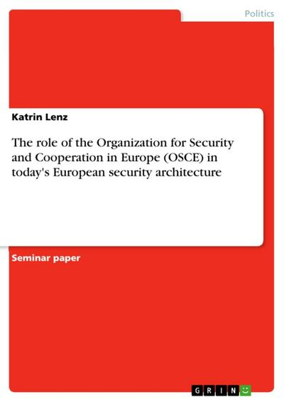 The role of the Organization for Security and Cooperation in Europe (OSCE) in today's European security architecture