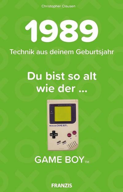 Du bist so alt wie ... Technikwissen für Geburtstagskinder 1989