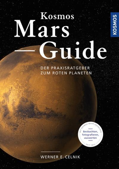 Kosmos Mars-Guide; Der Praxisratgeber zum roten Planeten; Deutsch; 80 farb. Fotos, 61 Illustr., 8 schw.-w. Fotos, 0 Illustr.