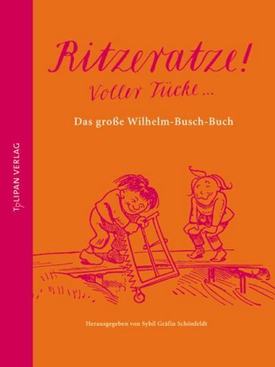 Ritzeratze! Voller Tücke ...: DasgroßeWilhelm-Busch-Buch (Hausbuch)