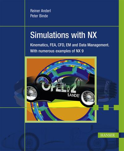 Simulations with NX: Kinematics, FEA, CFD, EM and Data Management. With numerous examples of NX 9 (Print-on-Demand)