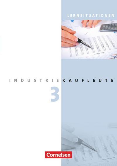 Industriekaufleute 3. Ausbildungsjahr: Lernfelder 10-12. Arbeitsbuch mit Lernsituationen