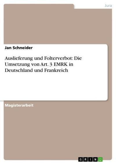 Auslieferung und Folterverbot: Die Umsetzung von Art. 3 EMRK in Deutschland und Frankreich