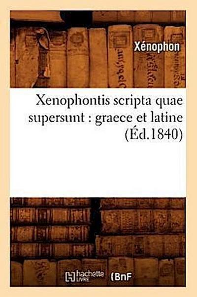 Xenophontis Scripta Quae Supersunt: Graece Et Latine (Éd.1840)