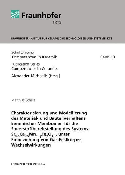 Charakterisierung und Modellierung des Material- und Bauteilverhaltens keramischer Membranen für die Sauerstoffbereitstellung des Systems Sr0,5Ca0,5Mn1-yFeyO3-delta unter Einbeziehung von Gas-Festkörper-Wechselwirkungen