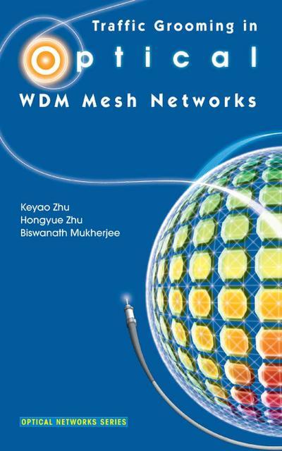 Traffic Grooming in Optical WDM Mesh Networks