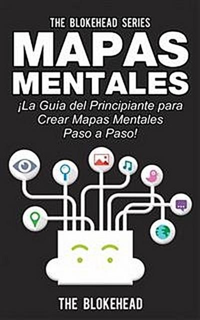 Mapas Mentales ¡la Guía Del Principiante Para Crear Mapas Mentales Paso A Paso!