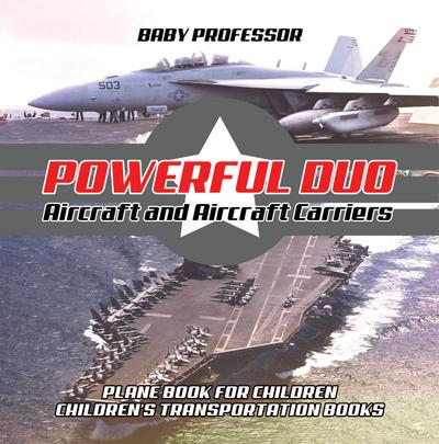 Powerful Duo: Aircraft and Aircraft Carriers - Plane Book for Children   Children's Transportation Books