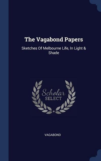 The Vagabond Papers: Sketches of Melbourne Life, in Light & Shade