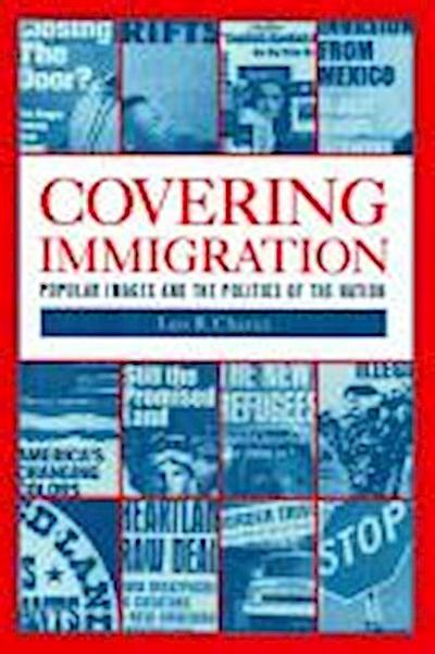 Covering Immigration: Popular Images & Politics of the Nat