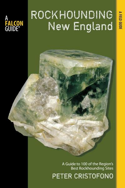 Rockhounding: New England: A Guide to 100 of the Region's Best Rockhounding Sites