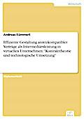 Effiziente Gestaltung anreizkompatibler Verträge als Intermediärsleistung in virtuellen Unternehmen: Kontrakttheorie und technologische Umsetzung - Andreas Kümmert