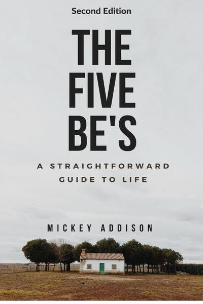 The Five Be's: A Straightforward Guide to Life (Second Edition)