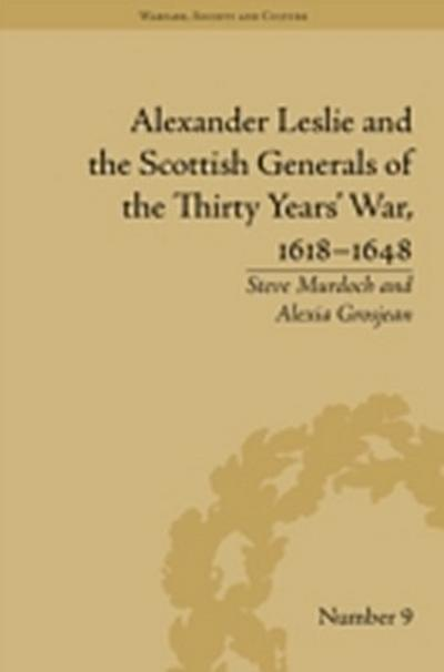 Alexander Leslie and the Scottish Generals of the Thirty Years' War, 1618-1648