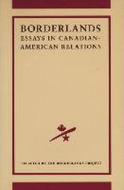 The Borderlands Project: Essays in Canadian-American Relations