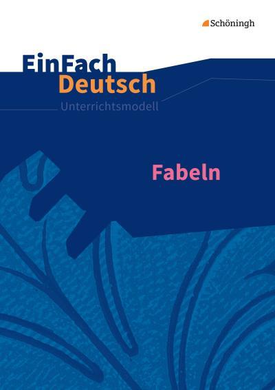 Fabeln. EinFach Deutsch Unterrichtsmodelle