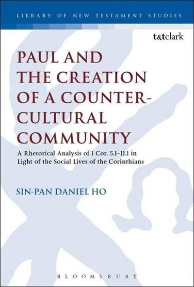 Paul and the Creation of a Counter-Cultural Community: A Rhetorical Analysis of 1 Cor. 5.1-11.1 in Light of the Social Lives of the Corinthians
